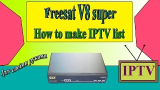 Freesat v8 super How to make iptv list  v8 golden, openbox v8 super