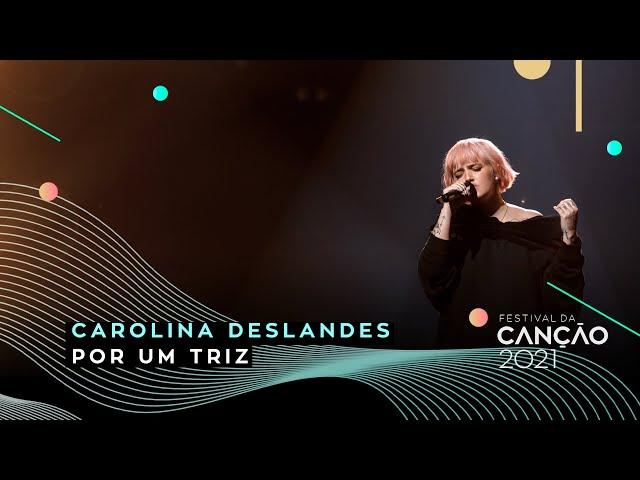 Carolina Deslandes – Por um Triz | 2.ª Semifinal | Festival da Canção 2021