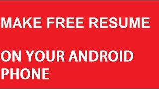 How to make a resume through android phone ,or through your phone without use of computer