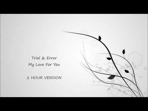 Trial & Error - My Love For You (1 HOUR VERSION)