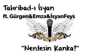Tahribad-ı İsyan ft. Gürgen&Emza&İsyanFeys - Nerdesin Kanka ?