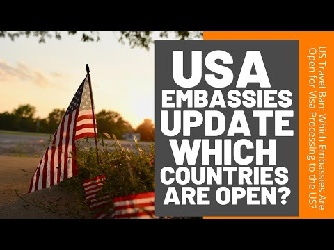 USA Embassies Update: Which US Embassy Are Open For Visa Processing?