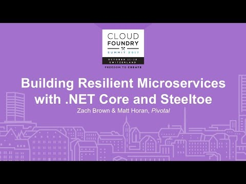 Building Resilient Microservices with .NET Core and Steeltoe - Zach Brown & Matt Horan, Pivotal