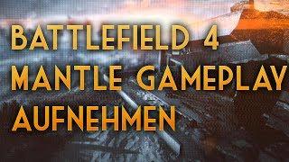 How to: Battlefield 4 Mantle Gameplay aufnehmen [HD]