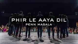 Phir Le Aaya Dil - Penn Masala