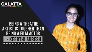 Being a theatre artist is tougher than being a film actor - Keerthi Suresh