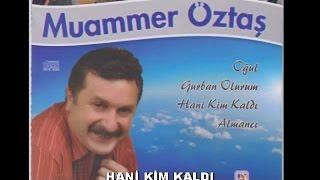 Muammer Öztaş - Hani Kim Kaldı