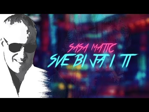 Sasa Matic - Sve bi ja i ti - (Official lyric video 2017)