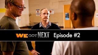 WE GOT NEXT - Episode #2 - And There