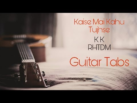 Kaise Mai Kahu Guitar Tabs/Instrumental Cover | RHTDM Theme | by Hatim