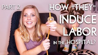 "How ""They"" Induce Labor in the Hospital: What to Expect from Your Induction - Part 2"