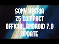 SONY XPERIA Z5 OFFICIAL ANDROID 7.0 UPDATE