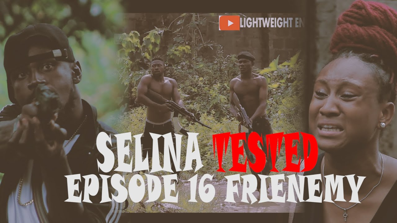 Download SELINA TESTED – (EPISODE 16 FRIENEMY)