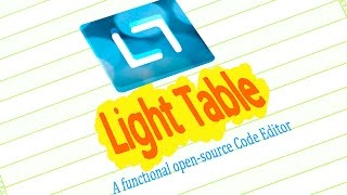 Introduction To Light Table Editor 2017- Download, setup, feature briefing