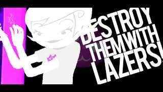 DESTROY THEM WITH LAZERS!