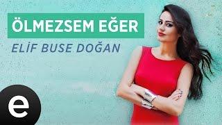 Ölmezsem Eğer Elif Buse Doğan Official Audio ölmezsemeğer elifbusedoğan Esen Müzik