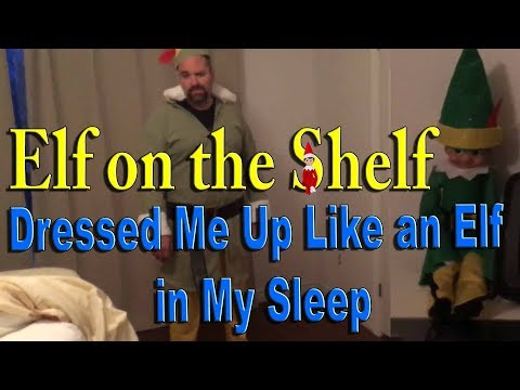 Elf on the Shelf - Dressed Me Up Like an Elf in My Sleep