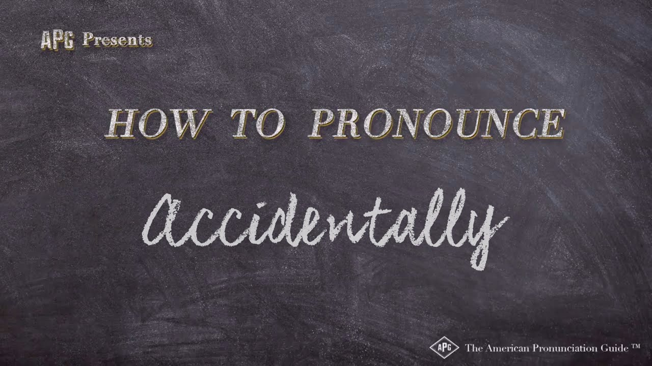 How to Pronounce Accidentally  Accidentally Pronunciation