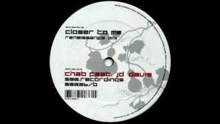 Chab Feat. JD Davis - Closer To Me (Renaissance Mix) [Saw Recordings 2004]