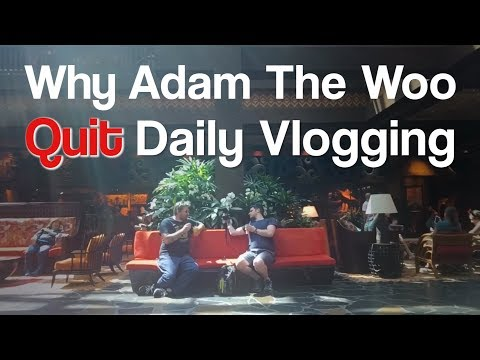 Why Adam The Woo Quit Daily Vlogging
