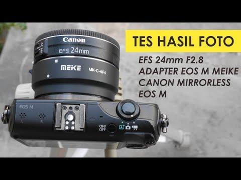 Tes Lensa 24mm F2.8 Pake Adapter Meike di Canon Mirrorless EOS M - Review Lensa