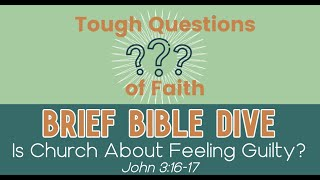 Brief Bible Dive: Tough Questions of Faith: Is Church About Feeling Guilty