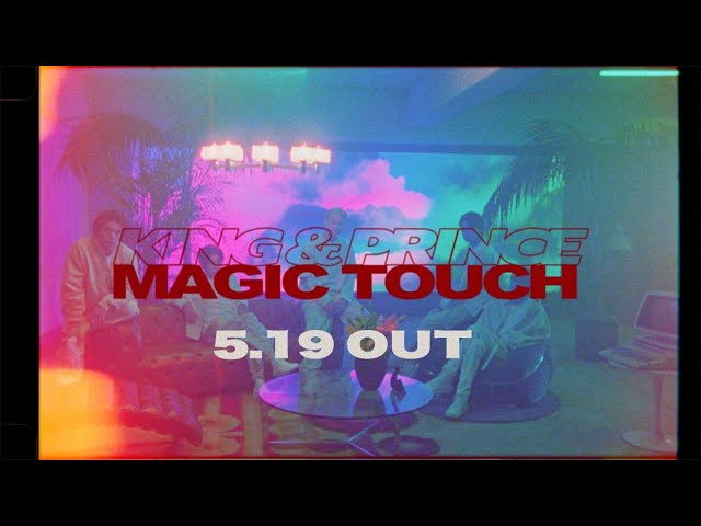 King & Prince「Magic Touch」YouTube Edit