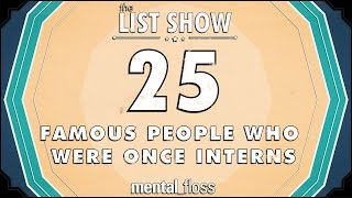 25 Famous People Who Were Once Interns - mental_floss List Show (Ep.219)