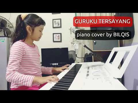 GURUKU TERSAYANG | Piano Cover By BILQIS