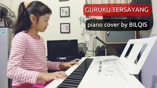 GURUKU TERSAYANG | piano cover by BILQIS