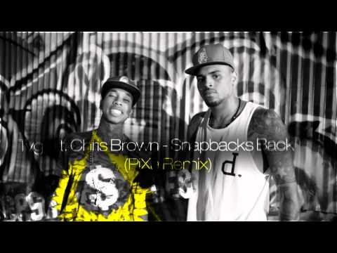 Tyga ft. Chris Brown - Snapbacks Back (PiXa Remix)