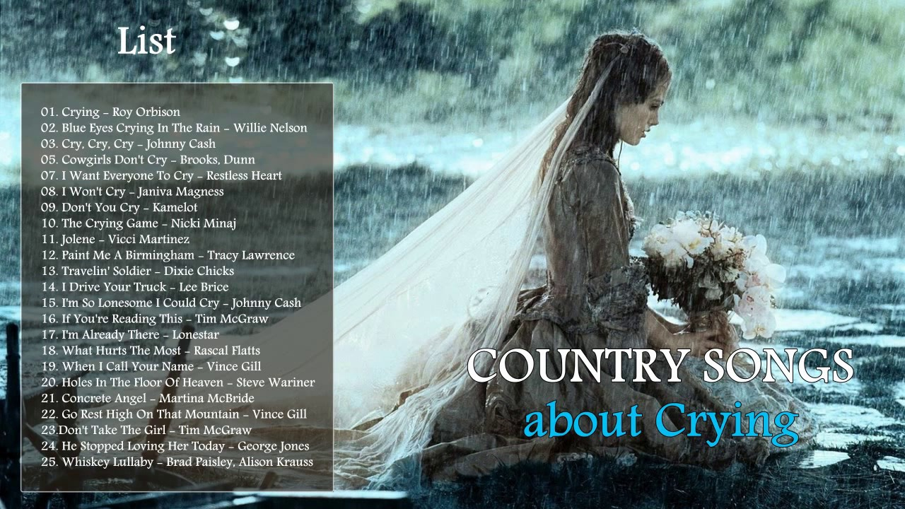 Best Country Songs That Make You Crying Top Saddest Country Love