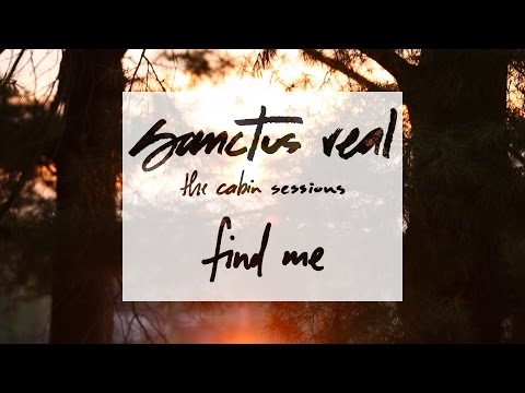 Sanctus Real - Find Me - The Cabin Sessions