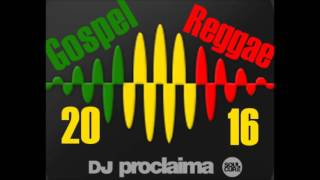 Gospel Reggae Music Mix 2016 DJ Proclaima Soulcure Reggae Takeover