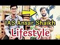 Ias Ansar shaikh Lifestyle, Age, caste, Wiki, Biography, Family wiki & more