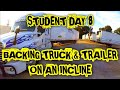 Truck Driving Student - Day 8 - Backing Truck and Trailer on an INCLINE