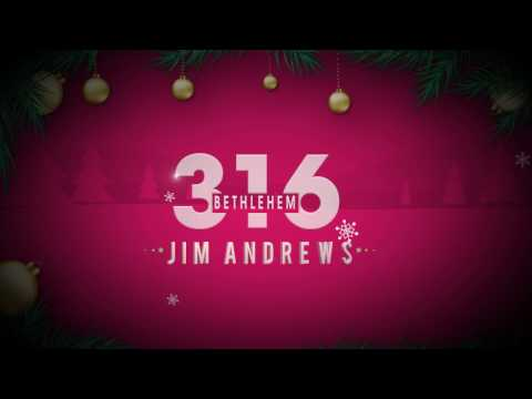 BETHLEHEM 316  New Christmas SONG 2016  JIM ANDREWS