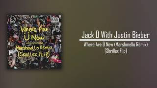 Jack Ü Where Are Ü Now With Justin Bieber Marshmello Remix Skrillex Flip