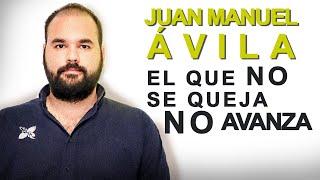 El que se Queja No avanza  | Ft. Juan Manuel Ávila