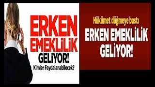 EMEKLİ OLMAYI BEKLEYENLER ERKEN EMEKLİLİK GELİYOR !!!