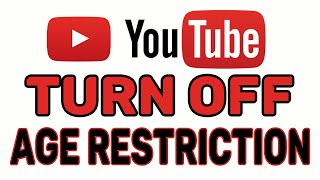 How To Turn Off Age Restriction On Youtube 2020