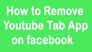 How to Remove Youtube Tab App on facebook
