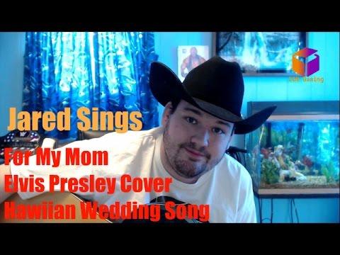 Hawaiian Wedding Song Elvis Presley Cover | Jared Sings ...