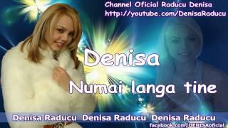 DENISA - NUMAI LANGA TINE (Originala 2013 iarna manelelor)