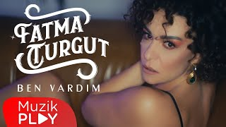 Fatma Turgut - Ben Vardım (Official Video)