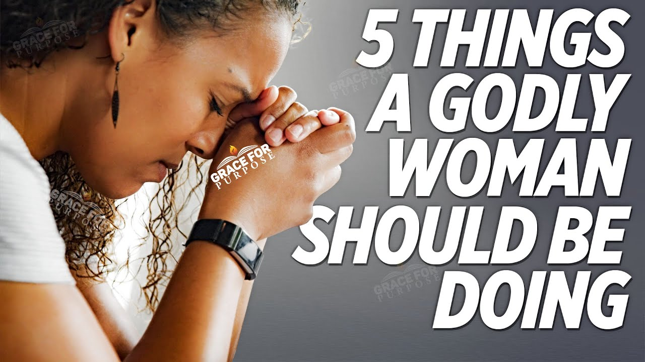 Every Godly Woman Does These 5 Things! (Learn These Principles of Faith and God Will Elevate You)