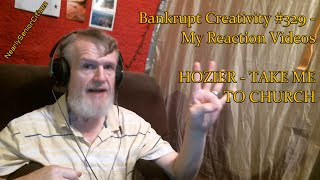 HOZIER - TAKE ME TO CHURCH : Bankrupt Creativity #329 - My Reaction Videos