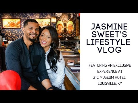 Jasmine Sweet's Lifestyle Vlog: Featuring 21C Museum Hotel In Louisville, KY