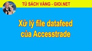 Xử lý file datafeed của Accesstrade | Tủ Sách Vàng