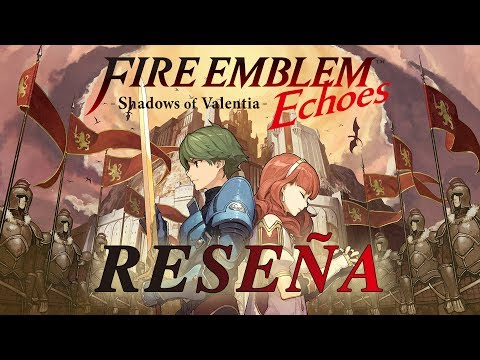 Videoreseña – Fire Emblem Echoes: Shadows of Valentia
